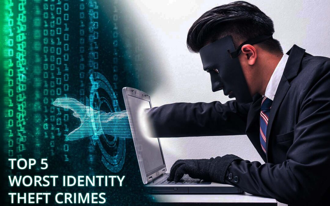 What are the Top 5 Worst Identity Theft Crimes to be aware of?